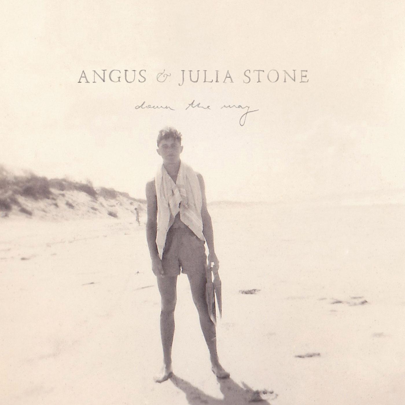 ANGUS JULIA STONE DOWN THE WAY