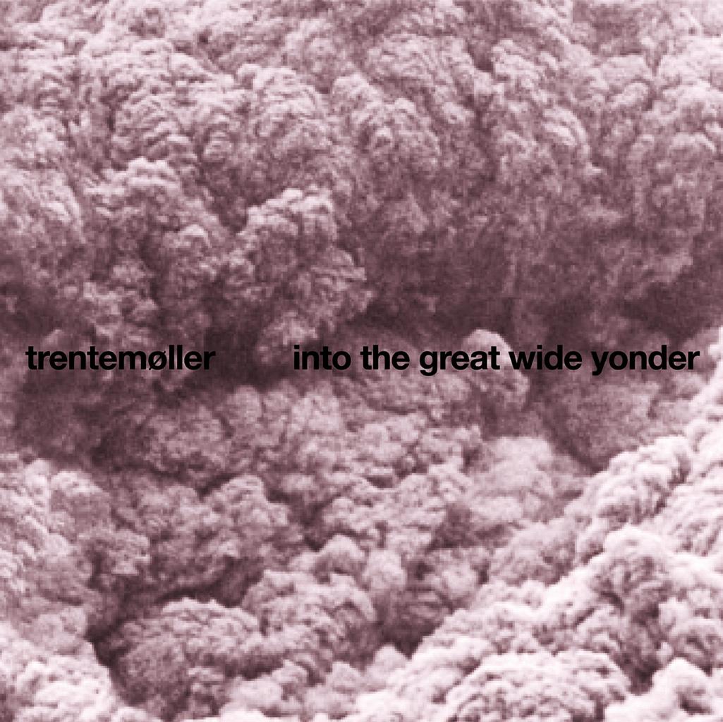 Trentemøller-Into-The-Great-Wide-Yonder